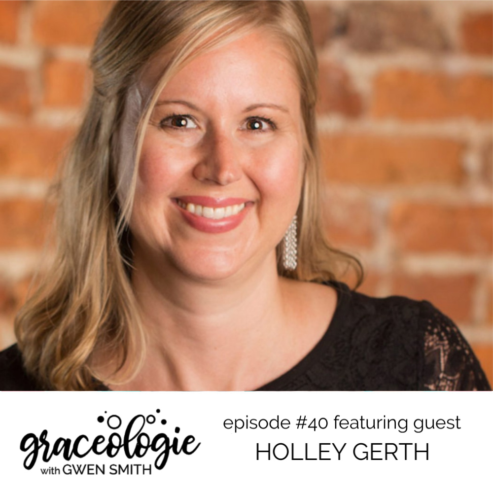Holley Gerth on the GRACEOLOGIE with Gwen Smith podcast