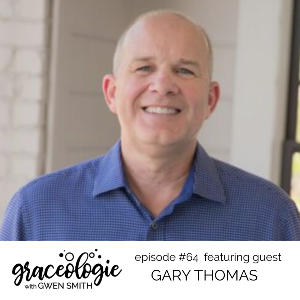 Gary Thomas on the Graceologie with Gwen Smith podcast