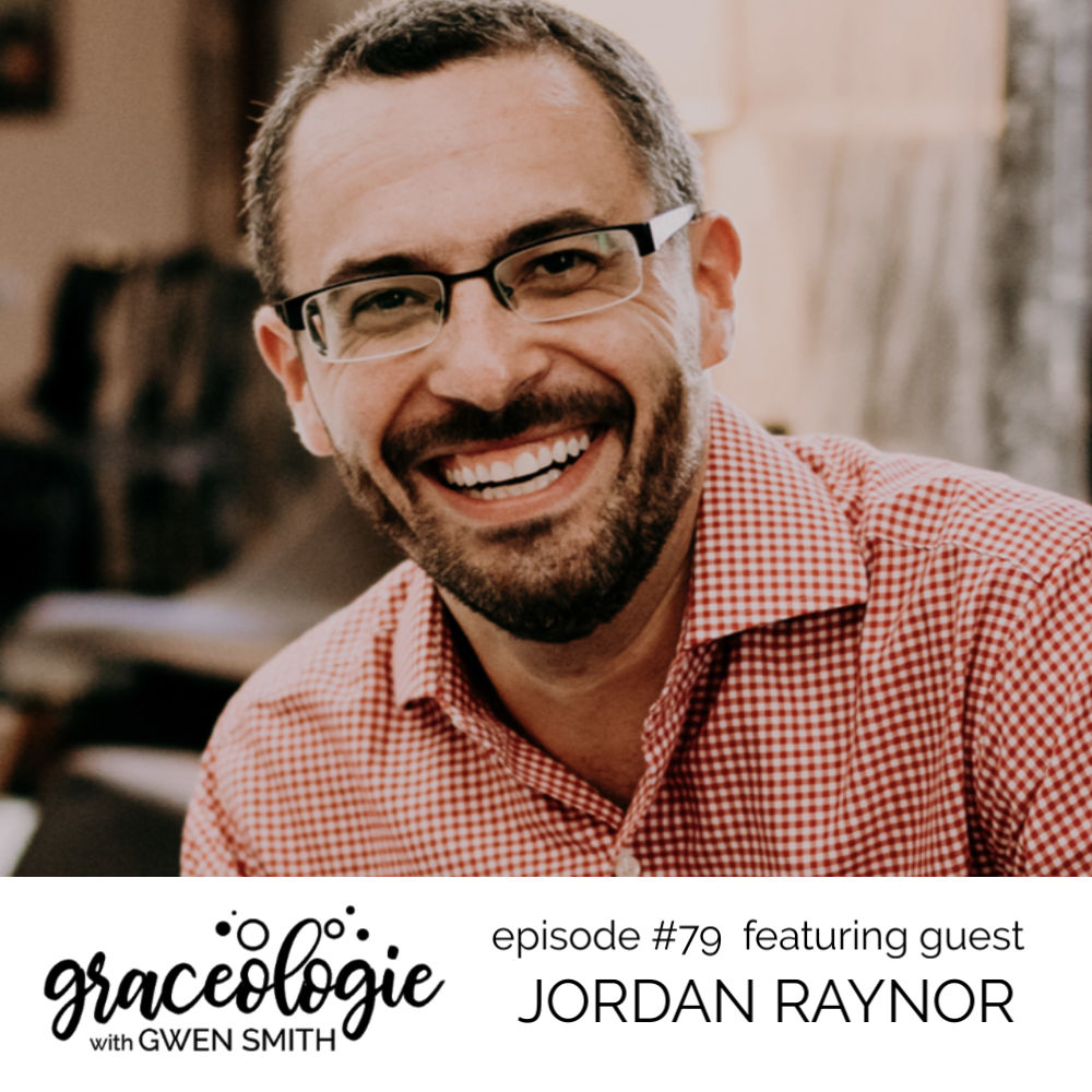 Jordan Raynor on the Graceologie with Gwen Smith podcast