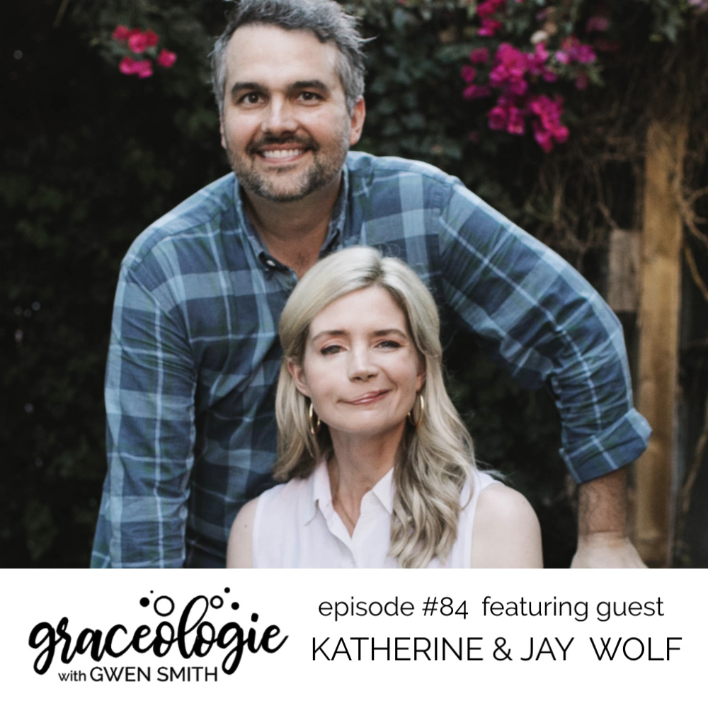 Katherine & Jay Wolf on the Graceologie with Gwen Smith podcast