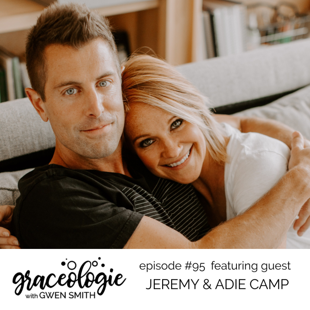 Jeremy & Adie Camp on the Graceologie with Gwen Smith podcast