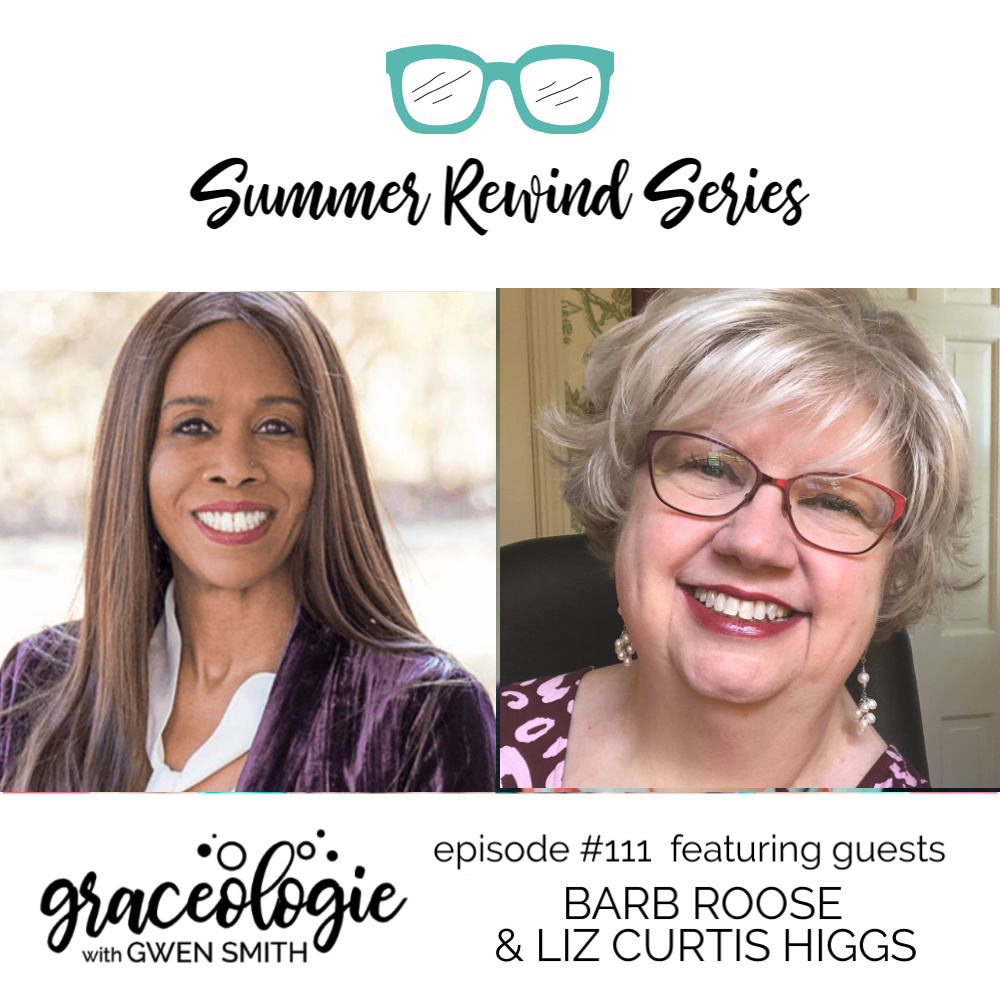 Barb Roose and Liz Curtis Higgs on the Graceologie with Gwen Smith podcast