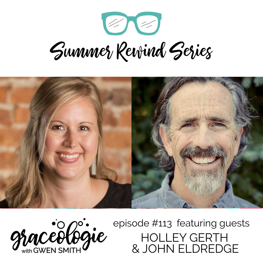 Holley Gerth and John Eldredge on the Graceologie with Gwen Smith podcast
